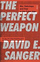 PERFECT WEAPON : war, sabotage, and fear in the cyber age