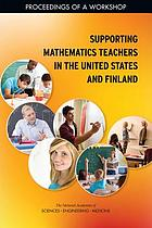 Supporting mathematics teachers in the United States and Finland : proceedings of a workshop