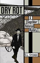 Dry rot : a Sage Adair historical mystery of the Pacific Northwest