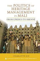 The politics of heritage management in Mali : from UNESCO to Djenné