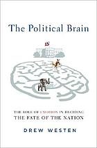The political brain : the role of emotion in deciding the fate of the nation