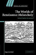 The Worlds of Renaissance Melancholy : Robert Burton in Context