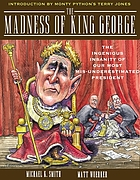 The madness of King George : the ingenious insanity of our most
