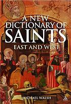 New Dictionary of Saints : east and west