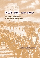 Rulers, guns, and money : the global arms trade in the age of imperialism