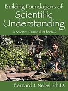 Building foundations of scientific understanding : a science curriculum for k-2
