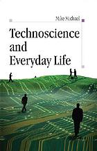 Technoscience and everyday life : the complex simplicities of the mundane