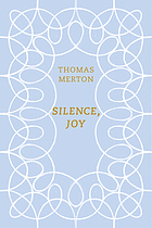 Silence, joy : a selection of writings