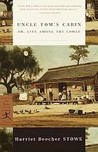 Uncle Tom's cabin, or the life among the lowly
