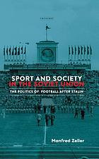 Sport and society in the Soviet Union : the politics of football after Stalin