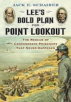 Lee's bold plan for Point Lookout : the rescue of Confederate prisoners that never happened