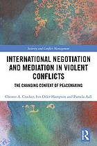 International Negotiation and Mediation in Violent Conflict The Changing Context of Peacemaking