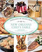 New Orleans chef's table : extraordinary recipes from the French Quarter to the Garden District