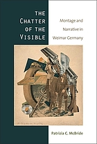 The chatter of the visible : montage and narrative in Weimar Germany