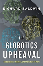 The globotics upheaval : globalization, robotics, and the future of work