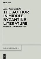 The Author in Middle Byzantine Literature : Modes, Functions, and Identities