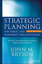 Strategic planning for public and nonprofit organizations : a guide to strengthening and sustaining organizational achievement