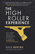 The high roller experience : how Caesars and other world-class companies are using data to create an unforgettable customer experience