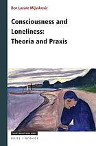 Consciousness and loneliness : theoria and praxis