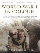 World War I in colour : the definitive illustrated history with over 200 remarkable full colour photographs