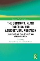 The commons, plant breeding and agricultural research : challenges for food security and agrobiodiversity