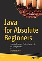 Java for absolute beginners : learn to program the fundamentals the Java 9+ way