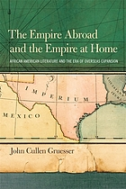 The empire abroad and the empire at home : African American literature and the era of overseas expansion