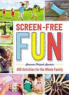 Screen-free fun : 400 activities for the whole family
