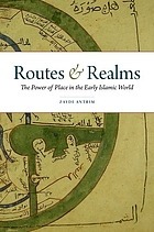 Routes and realms : the power of place in the early Islamic world