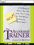 The accidental trainer : a reference manual for the small, part-time, or one-person training department