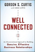 Well connected : an unconventional approach to building genuine, effective business relationships to achieve success