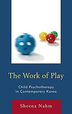 The work of play : child psychotherapy in contemporary Korea
