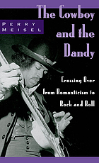 The cowboy and the dandy : crossing over from Romanticism to Rock and Roll