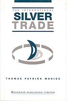 The International Silver Trade International Silver Trade