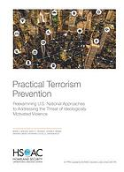 Practical terrorism prevention : reexamining U.S. national approaches to addressing the threat of ideologically motivated violence