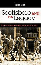 Scottsboro and its legacy : the cases that challenged American legal and social justice
