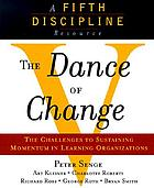 Dance of Change : the challenges to sustaining momentum in a learning organization.