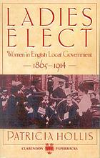 Ladies elect : women in English local government, 1865-1914