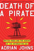 Death of a pirate : British radio and the making of the information age