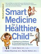Smart medicine for a healthier child : a practical A-to-Z reference to natural and conventional treatments for infants and children