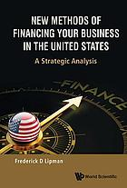New methods of financing your business in the United States : a strategic analysis