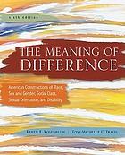 The meaning of difference : American constructions of race, sex and gender, social class, sexual orientation, and disability : a text/reader