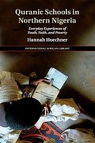Quranic schools in northern Nigeria : everyday experiences of youth, faith, and poverty