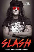 Slash : excess: the definitive biography