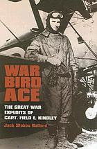 War bird ace : the Great War exploits of Capt. Field E. Kindley