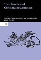 The Chronicles of Constantine Manasses : Translated with commentary and introduction by Linda Yuretich.