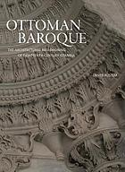 Ottoman Baroque : the architectural refashioning of eighteenth-century Istanbul