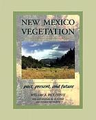 New Mexico vegetation : past, present, and future
