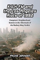 KJLH-FM and the Los Angeles Riots of 1992 : Compton's Neighborhood Station in the Aftermath of the Rodney King Verdict.