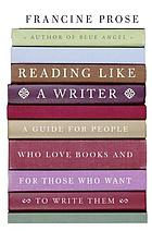 Reading like a writer : a guide for people who love books and for those who want to write them
